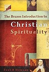 The Brazos Introduction to Christian Spirituality